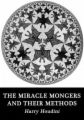 The Miracle Mongers and their Methods book cover
