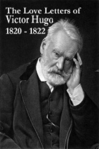 The Love Letters of Victor Hugo: 1820 - 1822 by Victor Hugo book cover