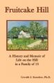 Fruitcake Hill: A History and Memoir of Life on the Hill in a Family of 15 book cover