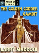 Agent of T.E.R.R.A. #2: The Golden Goddess Gambit by Larry Maddock book cover