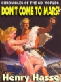 Don't Come to Mars: Chronicles of the Six Worlds book cover