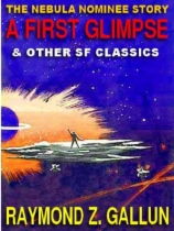 A First Glimpse And Other Science Fiction Classics by Raymond Z. Gallun book cover