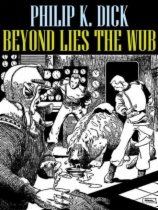 Beyond Lies the Wub by Philip K. Dick book cover