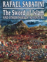 The Sword of Islam and Other Tales of Adventure by Rafael Sabatini book cover