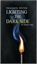 Lighting the Dark Side: Six Modern Tales by William Potter book cover