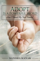 "Adopt Is a Powerful Word: How I Found My ""Real Family"" by Sandra Kanak book cover"