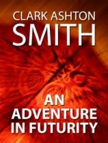 An Adventure in Futurity by Clark Ashton Smith book cover