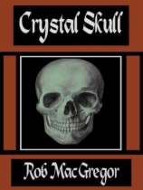 Crystal Skull by Rob MacGregor book cover