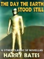The Day the Earth Stood Still & Other Classic SF Novellas book cover