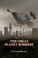 The Great Planet Robbery book cover