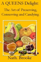 A Queens Delight: The Art of Preserving, Conserving and Candying by Nath.  Brooke book cover