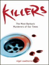 Killers - The Most Barbaric Murderers of Our Time by Nigel Cawthorne book cover