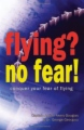 Flying? No Fear! Conquer your fear of flying book cover