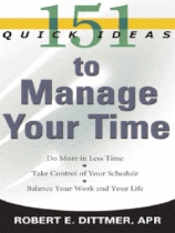 151 Quick Ideas to Manage Your Time by Robert E. Dittmer book cover
