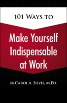 101 Ways to Make Yourself Indispensable at Work, 1st Edition by Carol A. Silvis MEd book cover