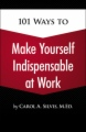 101 Ways to Make Yourself Indispensable at Work, 1st Edition book cover