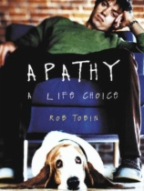 Apathy - A Life Choice by Rob Tobin book cover