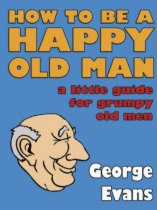 How to be a Happy Old Man by George Evans book cover