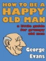 How to be a Happy Old Man book cover.