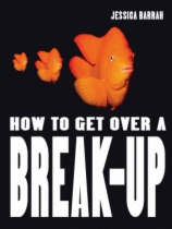 How to Get Over a Break-Up by Jessica Barrah book cover