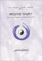 Breathe Smart: The Secret to Happiness, Health, and Long Life by Aaron Hoopes book cover