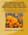 The Official Guide For Dog Owners To Manage, Care For, And Keep Your Dog Healthy book cover.