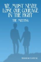 We Must Never Lose Our Courage in the Fight: The Meeting by Deborah Gaspar book cover