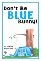 Don't Be Blue Bunny! book cover