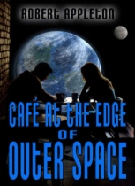 Cafe At The Edge Of Outer Space by Robert Appleton book cover
